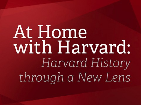 At Home with Harvard: Harvard History through a New Lens